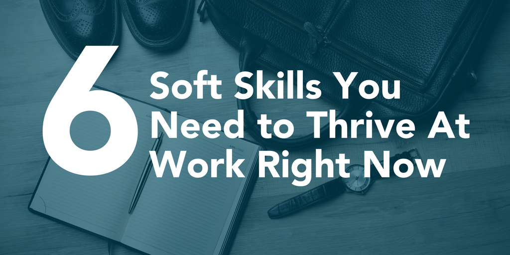 6_soft_skills_you_need_to_thrive_at_work_right_now_2